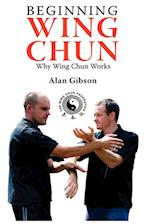 Beginning Wing Chun Why Wing Chun Works af Alan Gibson
