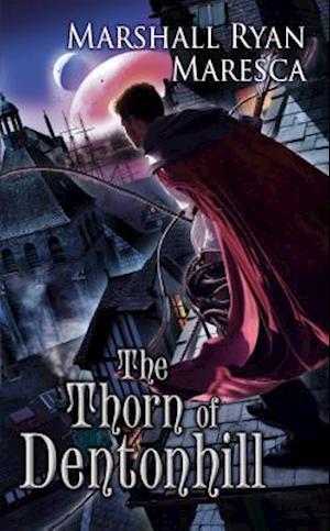 The Thorn of Dentonhill af Marshall Ryan Maresca