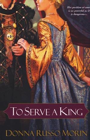 To Serve A King af Donna Russo Morin