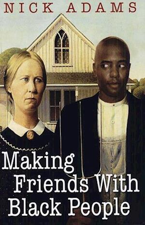 Making Friends With Black People af Nick Adams