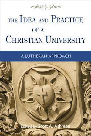The Idea and Practice of a Christian University af Scott A. Ashmon