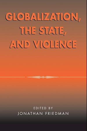 Globalization, the State and Violence af Jonathan Friedman
