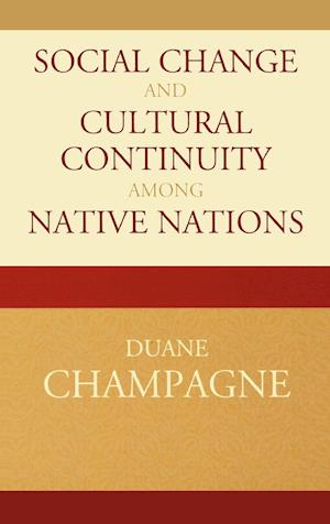 Social Change and Cultural Continuity Among Native Nations af Duane Champagne