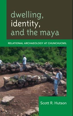 Dwelling, Identity, and the Maya af Scott R. Hutson