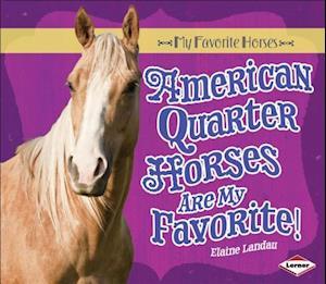 American Quarter Horses Are My Favorite! af Elaine Landau