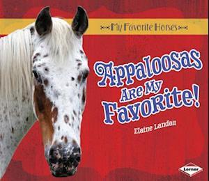Appaloosas Are My Favorite! af Elaine Landau