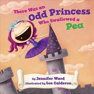 There Was an Odd Princess Who Swallowed a Pea af Jennifer Ward