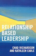 Relationship Based Leadership af Chad Richardson, Kathleen Earle