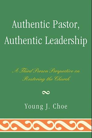 Authentic Pastor, Authentic Leadership af Young J. Choe