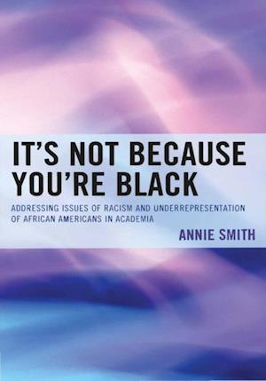 It's Not Because You're Black af Annie Smith