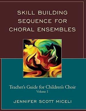 Skill Building Sequence for Choral Ensembles af Jennifer Miceli