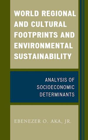Bog, hardback World Regional and Cultural Footprints and Environmental Sustainability af Ebenezer O. Aka Jr
