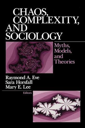 Chaos, Complexity and Sociology af Mary Lee, Raymond A Eve, Sara Horsfall
