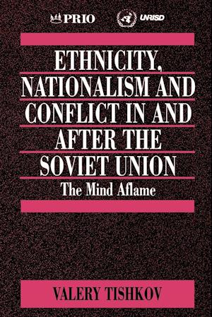 Ethnicity, Nationalism and Conflict in and After the Soviet Union af Valery Tishkov