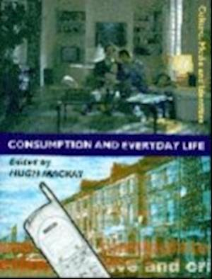 Consumption and Everyday Life af Hugh MacKay