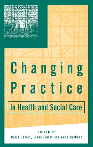 Changing Practice in Health and Social Care af Anne Bullman, Celia Davies, Linda Finlay