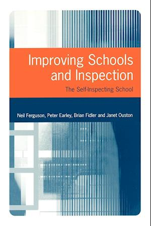 Improving Schools and Inspection af Peter Earley, Neil Ferguson, Janet Ouston