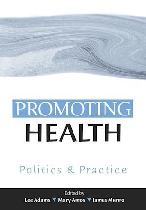 Promoting Health af Lee Adams, James Munro, Mary Amos