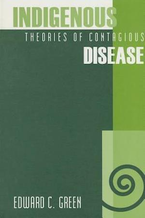 Indigenous Theories of Contagious Disease af Edward C Green