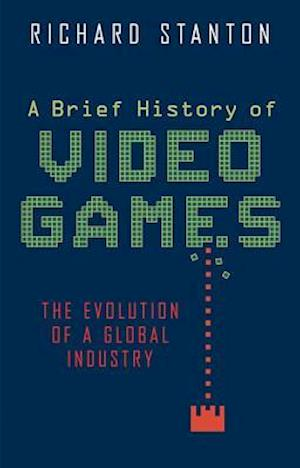 A Brief History of Video Games af Richard Stanton