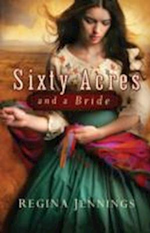 Sixty Acres and a Bride af Regina Jennings