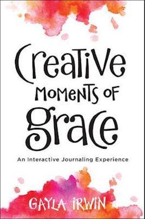 Bog, paperback Creative Moments of Grace af Gayla Irwin