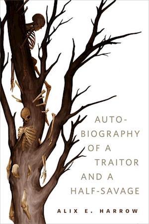 Autobiography of a Traitor and a Half-Savage af Alix E. Harrow