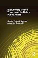 Evolutionary Critical Theory and Its Role in Public Affairs af Arthur Jay Sementelli, Charles F. Abel