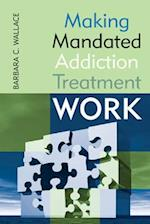 Making Mandated Addiction Treatment Work