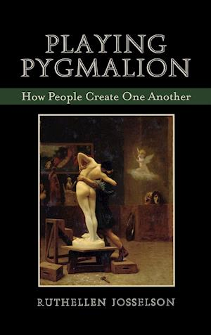 Playing Pygmalion af Ruthellen Josselson