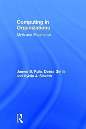 Computing in Organizations af Sylvia Sievers, James B. Rule, Debra Gimlin