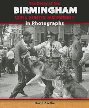 The Story of the Birmingham Civil Rights Movement in Photographs af David Aretha