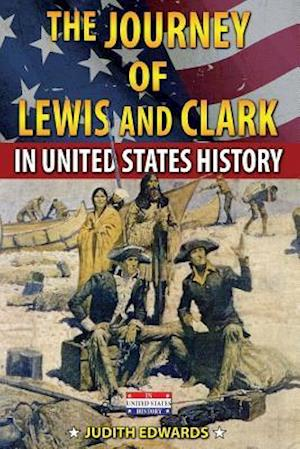 The Journey of Lewis and Clark in United States History af Judith Edwards