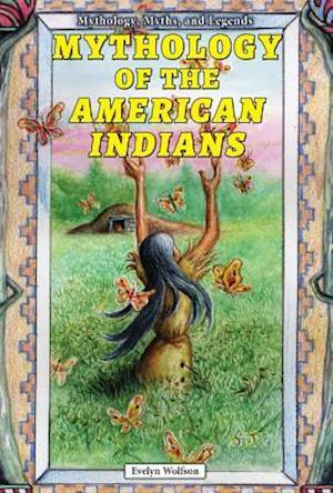 Mythology of the American Indians af Evelyn Wolfson