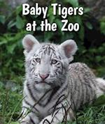 Baby Tigers at the Zoo (All About Baby Zoo Animals)
