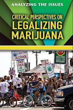 Critical Perspectives on Legalizing Marijuana (Analyzing the Issues)