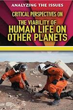 Critical Perspectives on the Viability of Human Life on Other Planets (Analyzing the Issues)