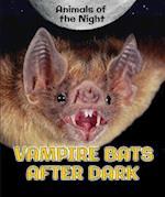 Vampire Bats After Dark (Animals of the Night)