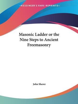Masonic Ladder or the Nine Steps to Ancient Freemasonry af John Sherer