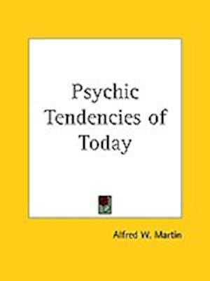 Psychic Tendencies of Today af Alfred W. Martin