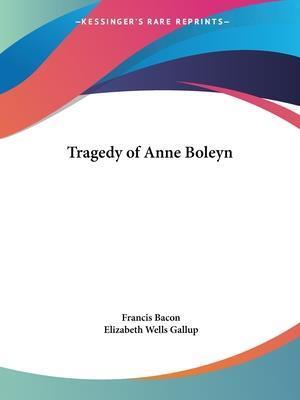 Tragedy of Anne Boleyn af Elizabeth Wells Gallup, Francis Bacon