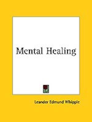 Mental Healing af Leander Edmund Whipple