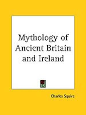 Mythology of Ancient Britain and Ireland af Charles Squire