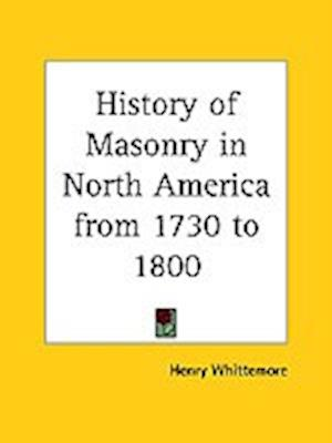 History of Masonry in North America from 1730 to 1800 af Henry Whittemore
