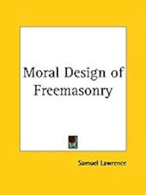 Moral Design of Freemasonry af Samuel Lawrence
