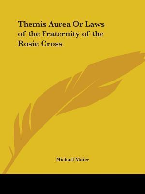Themis Aurea or Laws of the Fraternity of the Rosie Cross af Michael Maier