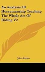 An Analysis Of Horsemanship Teaching The Whole Art Of Riding V2 af John Adams