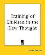 Training of Children in the New Thought af Frances Partlow