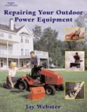 Repairing Your Outdoor Power Equipment; Trade af Jay Webster