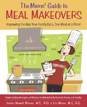 The Moms' Guide to Meal Makeovers af Janice Newell Bissex, Liz Weiss